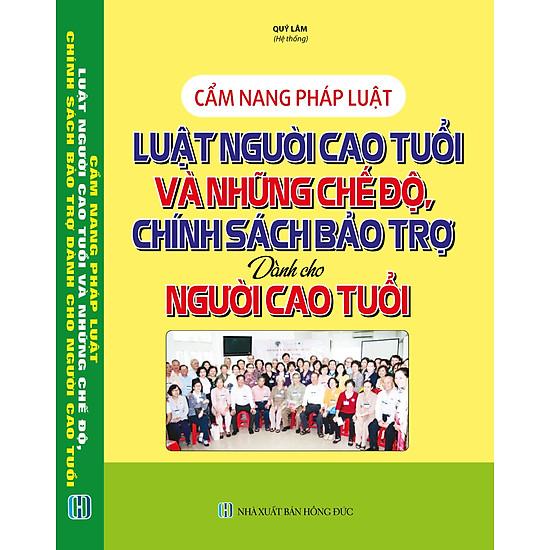 Cẩm Nang Pháp Luật - Luật Người Cao Tuổi Và Những Chế Độ, Chính Sách Bảo Trợ Dành Cho Người Cao Tuổi