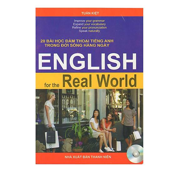 English For The Real World - 20 Bài Học Đàm Thoại Tiếng Anh Trong Đời Sống Hằng Ngày