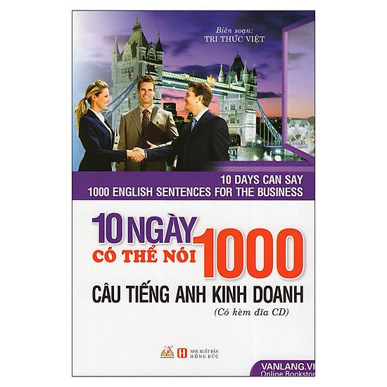 10 Ngày Có Thể Nói 1000 Câu Tiếng Anh Kinh Doanh (Kèm CD)