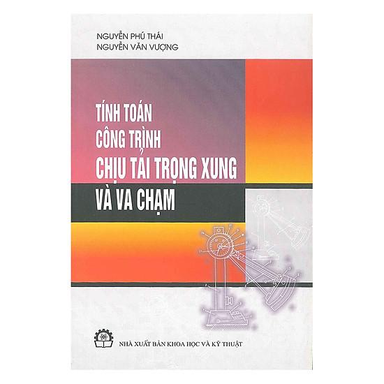 [Download sách] Tính Toán Công Trình Chịu Tải Trọng Xung Và Va Chạm