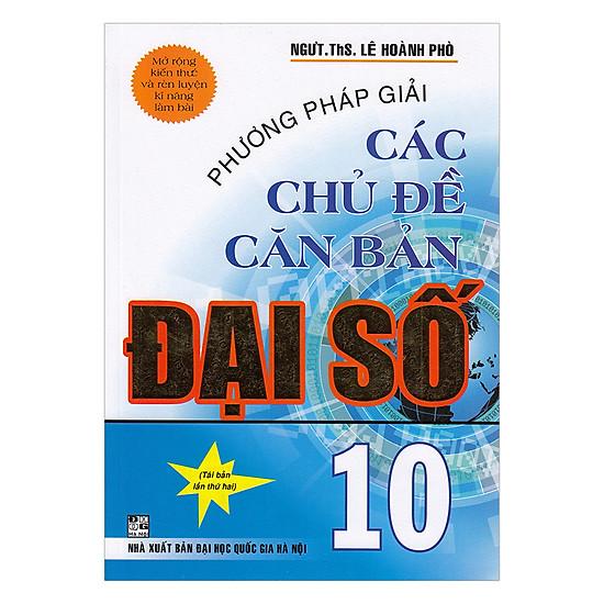 [Download sách] Phương Pháp Giải Các Chủ Đề Căn Bản Đại Số 10