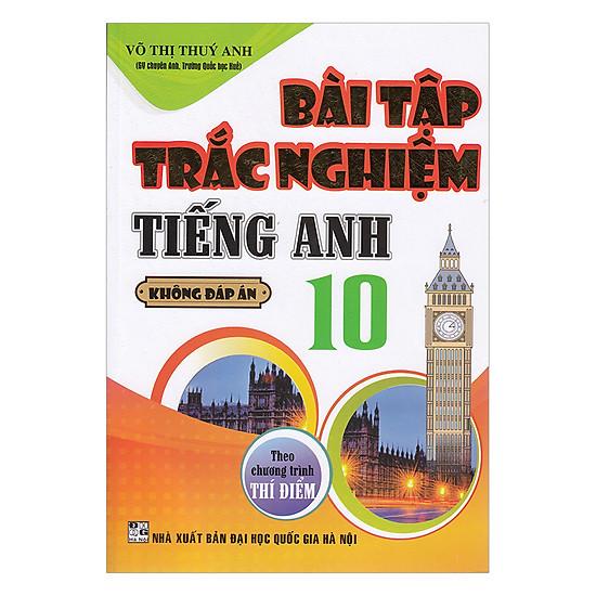 [Download sách] Bài Tập Trắc Nghiệm Tiếng Anh 10 Không Đáp Án (Chương Trình Thí Điểm)