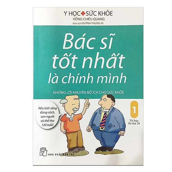 Download sách Bác Sĩ Tốt Nhất Là Chính Mình - Tập 1: Những Lời Khuyên Bổ Ích Cho Sức Khỏe