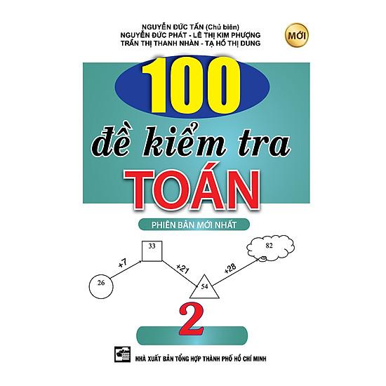 100 Đề Kiểm Tra Toán Lớp 2 (Tái Bản)