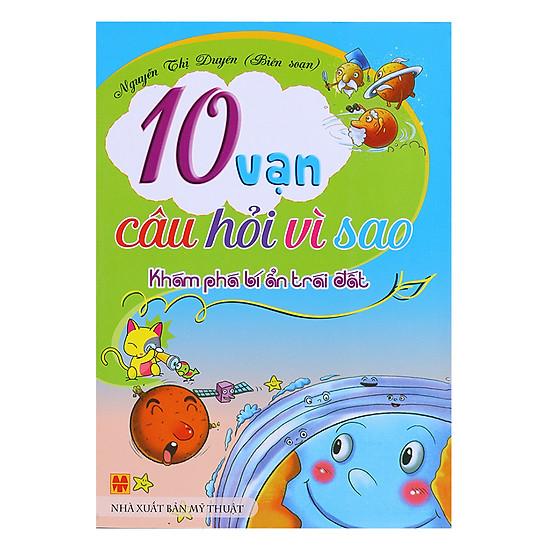 10 Vạn Câu Hỏi Vì Sao - Khám Phá Bí Ẩn Trái Đất (Sách Màu)