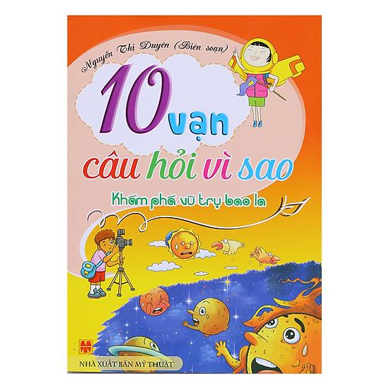 10 Vạn Câu Hỏi Vì Sao - Khám Phá Vũ Trụ Bao La (Sách Màu)
