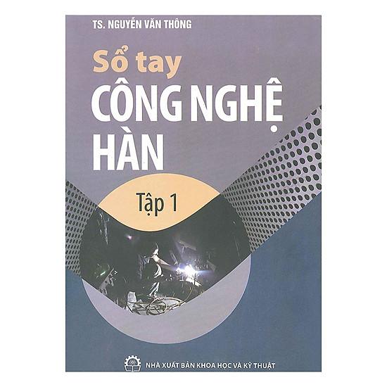 Sổ Tay Công Nghệ Hàn (Tập 1)