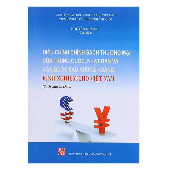 [Download sách] Điều Chỉnh Chính Sách Thương Mại Của Trung Quốc, Nhật Bản Và Hàn Quốc Sau Khủng Hoảng - Kinh Nghiệm Cho Việt Nam
