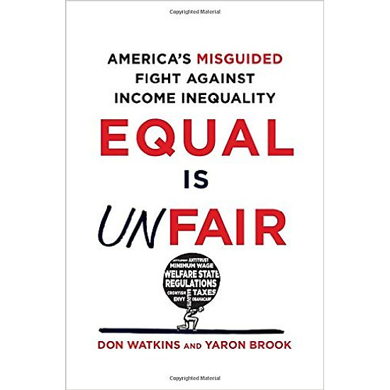 Equal Is Unfair: America′s Misguided Fight Against Income Inequality
