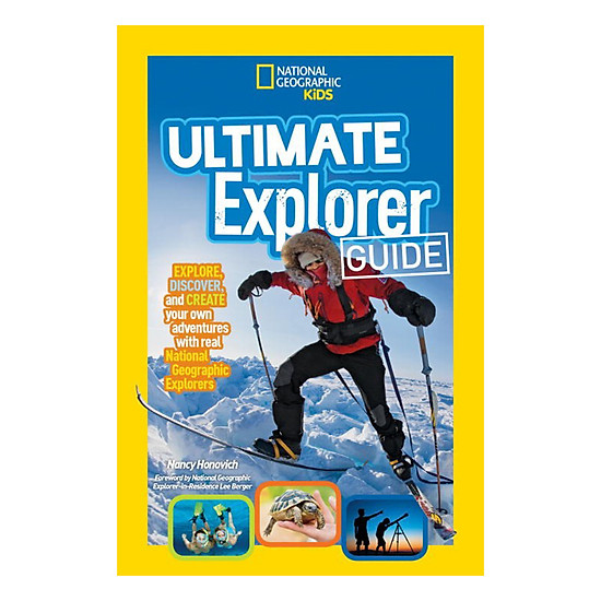 [Download sách] Ultimate Explorer Guide: Explore, Discover, And Create Your Own Adventures With Real National Geographic Explorers As Your Guides!