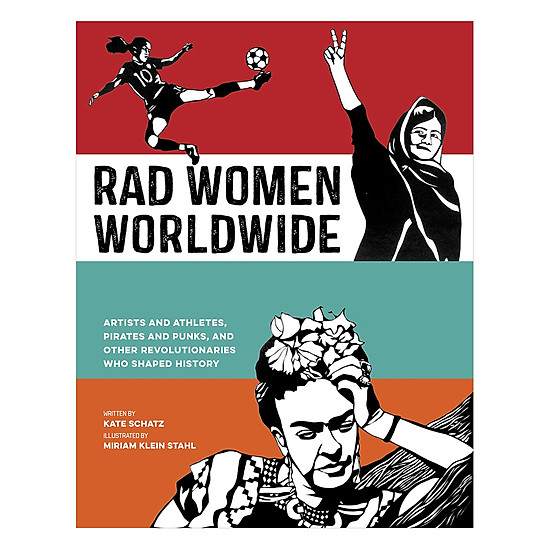 [Download Sách] Rad Women Worldwide: Artists And Athletes, Pirates And Punks, And Other Revolutionaries Who Shaped History