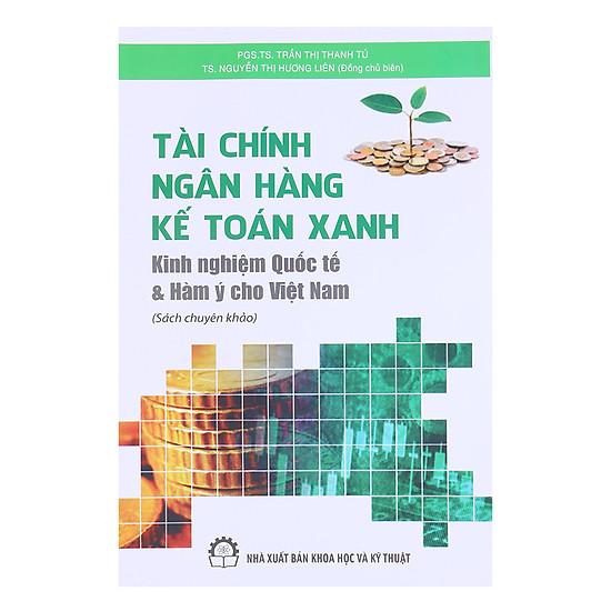 [Download sách] Tài Chính Ngân Hàng Kế Toán Xanh - Kinh Nghiệm Quốc Tế Và Hàm Ý Cho Việt Nam