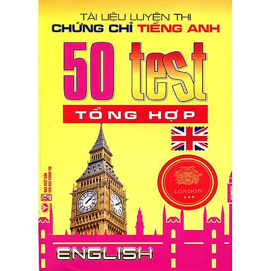 Tài Liệu Luyện Thi Chứng Chỉ Tiếng Anh - 50 Test Tổng Hợp