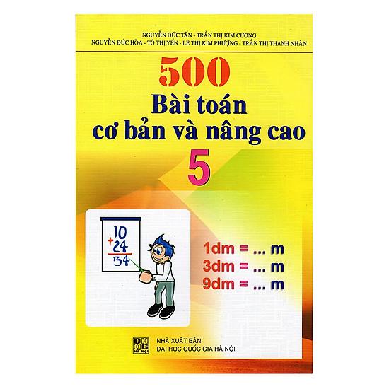 500 Bài Toán Cơ Bản Và Nâng Cao Lớp 5 (Tái Bản )