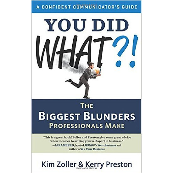 You Did What?!: The Biggest Blunders Professionals Make (A Confident Communicator′s Guide)
