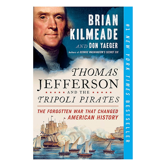 [Download Sách] Thomas Jefferson And The Tripoli Pirates: The Forgotten War That Changed American History
