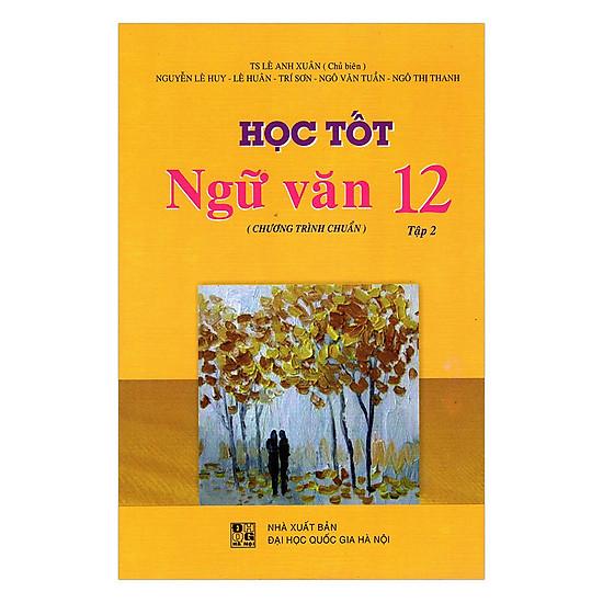 [Download Sách] Học Tốt Ngữ Văn Lớp 12 - Chương Trình Chuẩn - Tập 2 (Tái Bản)