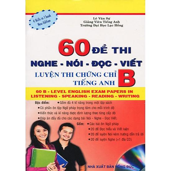 60 Đề Thi Nghe – Nói – Đọc – Viết: Luyện Thi Chứng Chỉ B Tiếng Anh (Kèm CD)