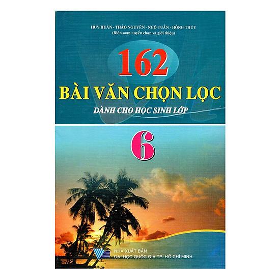Download sách 162 Bài Văn Chọn Lọc Lớp 6 (Tái Bản )