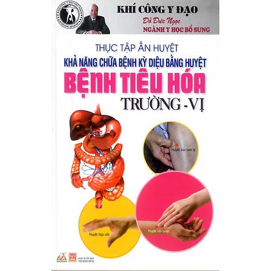 [Download Sách] Thực Tập Ấn Huyệt - Khả Năng Chữa Bệnh Kỳ Diệu Bằng Huyệt Bệnh Tiêu Hóa Trường - Vị