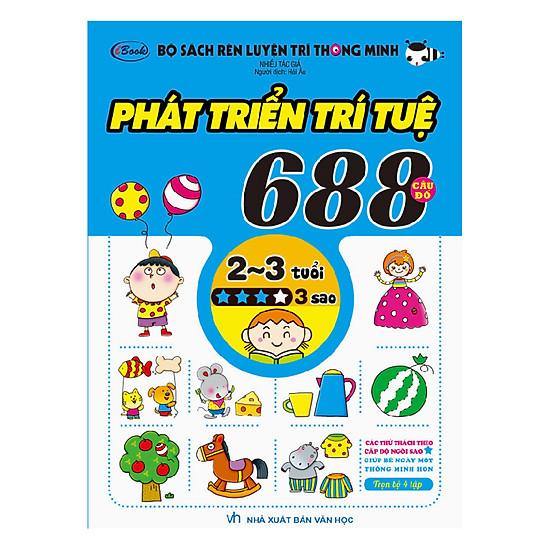 Bộ Sách Rèn Luyện Trí Thông Minh - 688 Câu Đố Phát Triển Trí Tuệ 2 -3 Tuổi - Cấp Độ 3 Sao