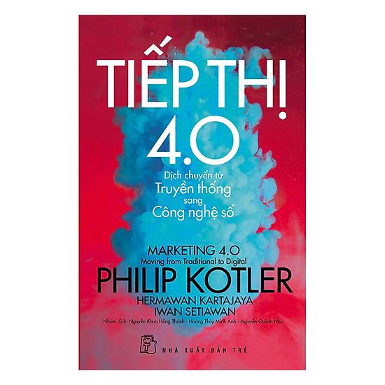 P.Kotler Tiếp thị 4.0 - Dịch Chuyển Từ Truyền Thống Sang Công Nghệ Số