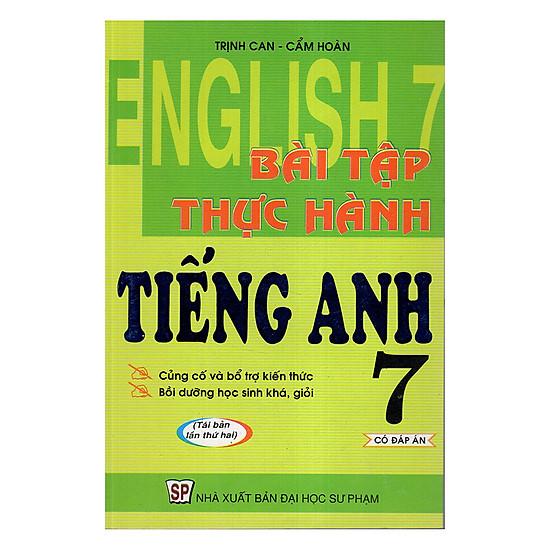 Bài Tập Thực Hành Tiếng Anh 7 - Có Đáp Án (Tái Bản)