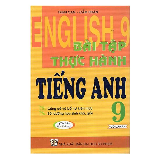 Bài Tập Thực Hành Tiếng Anh 9 - Có Đáp Án (Tái Bản)