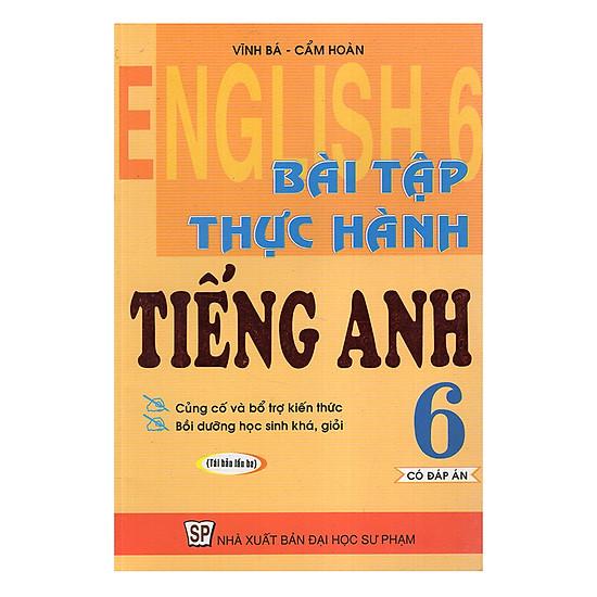 Bài Tập Thực Hành Tiếng Anh 6 - Có Đáp Án (Tái Bản)