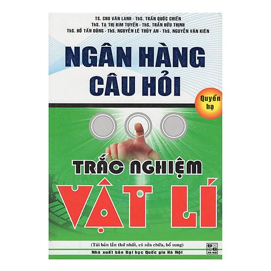 [Download Sách] Ngân Hàng Câu Hỏi Trắc Nghiệm Vật Lí (Quyển Hạ)
