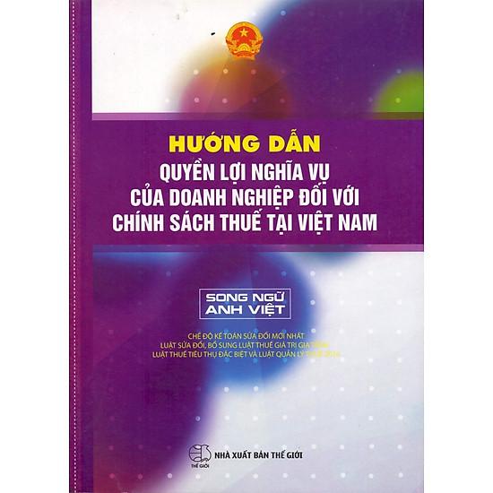Hướng Dẫn Quyền Lợi Nghĩa Vụ Của Doanh Nghiệp Đối Với Chính Sách Thuế Tại Việt Nam (Song Ngữ Anh – Việt)
