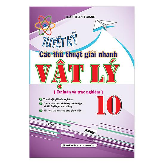 [Download Sách] Tuyệt Kỹ Các Thủ Thuật Giải Nhanh Vật Lý 10 (Tự Luận Và Trắc Nghiệm)