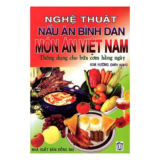 [Download sách] Nghệ Thuật Nấu Ăn Bình Dân - Món Ăn Việt Nam (Tái Bản)