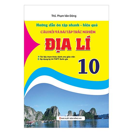 [Download Sách] Hướng Dẫn Ôn Tập Nhanh - Hiệu Quả Câu Hỏi Và Bài Tập Trắc Nghiệm Địa Lí 10