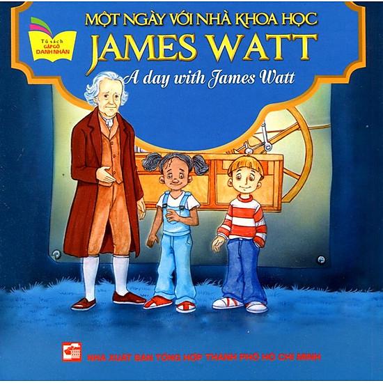 Tủ Sách Gặp Gỡ Danh Nhân – A Day With James Watt (Song Ngữ)