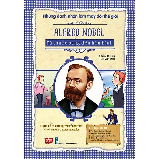 [Download Sách] Những Danh Nhân Làm Thay Đổi Thế Giới - Alfred Nobel Từ Thuốc Súng Đến Hòa Bình