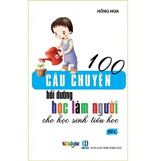 100 Câu Chuyện Bồi Dưỡng Học Làm Người Cho Học Sinh Tiểu Học - Tập 2