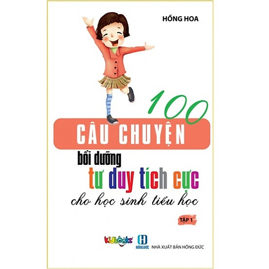 100 Câu Chuyện Bồi Dưỡng Tư Duy Tích Cực Cho Học Sinh Tiểu Học - Tập 1