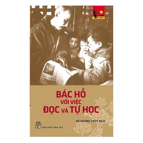 Di Sản Hồ Chí Minh - Bác Hồ Với Việc Đọc Và Tự Học