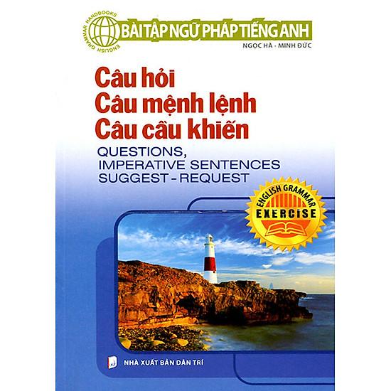 [Download Sách] Bài Tập Ngữ Pháp Tiếng Anh - Câu Hỏi, Câu Mệnh Lệnh, Câu Cầu Khiến