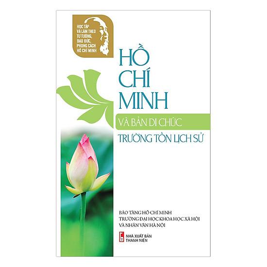 [Download Sách] Học Tập Và Làm Theo Tư Tưởng, Đạo Đức, Phong Cách Hồ Chí Minh – Hồ Chí Minh Và Bản Di Chúc Trường Tồn Lịch Sử