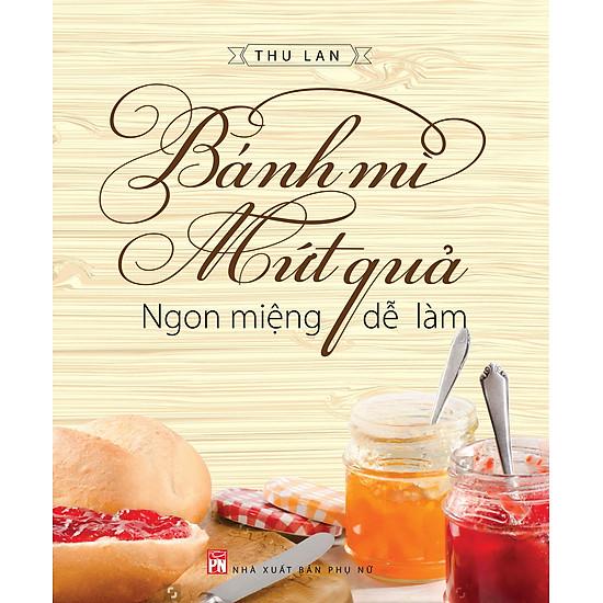 [Download sách] Bánh Mì, Mứt Quả Ngon Miệng, Dễ Làm
