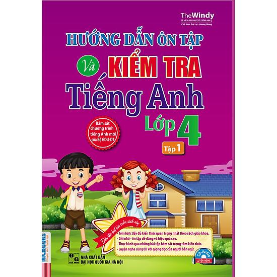 Hướng Dẫn Ôn Tập Và Kiểm Tra Tiếng Anh Lớp 4 (Tập 1)