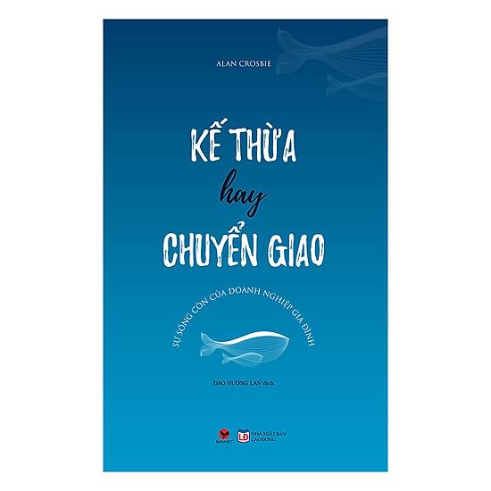 [Download sách] Kế Thừa Hay Chuyển Giao: Sự Sống Còn Của Doanh Nghiệp Gia Đình