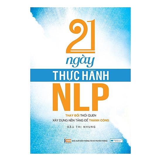 [Download Sách] 21 Ngày Thực Hành NLP - Thay Đổi Thói Quen, Xây Dựng Nền Tảng Để Thành Công