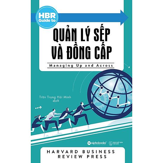 HBR Guide To – Quản Lý Sếp Và Đồng Cấp