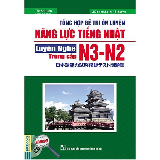 Tổng Hợp Đề Thi Năng Lực Tiếng Nhật N3 – N2: Luyện Nghe Trung Cấp (Kèm CD)