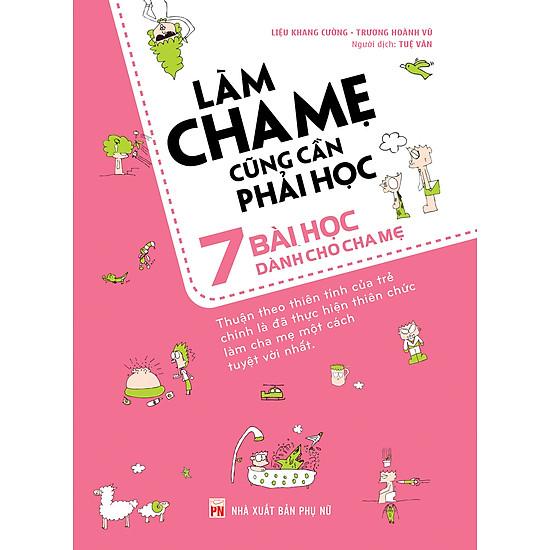 Làm Cha Mẹ Cũng Cần Phải Học - 7 Bài Học Dành Cho Cha Mẹ - EBOOK/PDF/PRC/EPUB