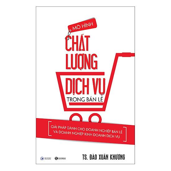 [Download Sách] Mô Hình Chất Lượng Dịch Vụ Trong Bán Lẻ - Giải Pháp Dành Cho Doanh Nghiệp Bán Lẻ Và Doanh Nghiệp Kinh Doanh Dịch Vụ