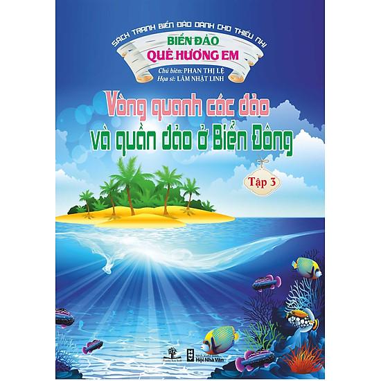 Biển Đảo Quê Hương Em - Vòng Quanh Các Đảo Và Quần Đảo Ở Biển Đông (Tập 3)